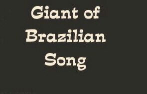 Giant of Brazilian Song